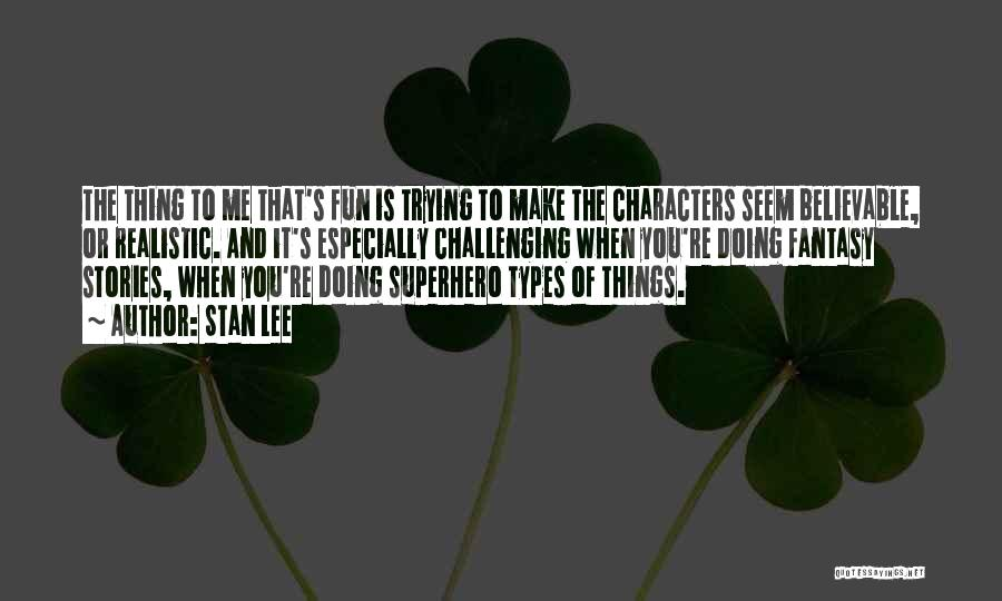 Realistic Characters Quotes By Stan Lee