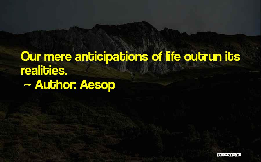 Realities Of Life Quotes By Aesop