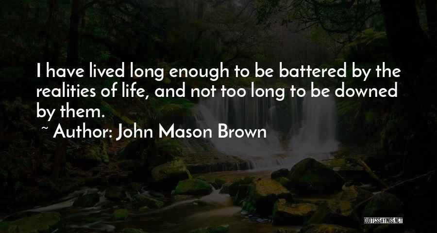 Realities Of Life Quotes By John Mason Brown