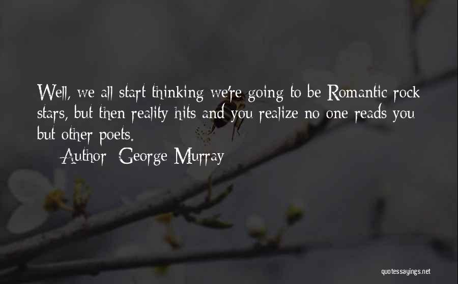 Reality Hits Me Quotes By George Murray