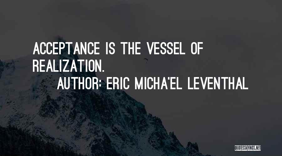Realization Of Self Quotes By Eric Micha'el Leventhal