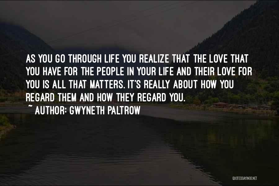 Realizing Who Matters In Life Quotes By Gwyneth Paltrow