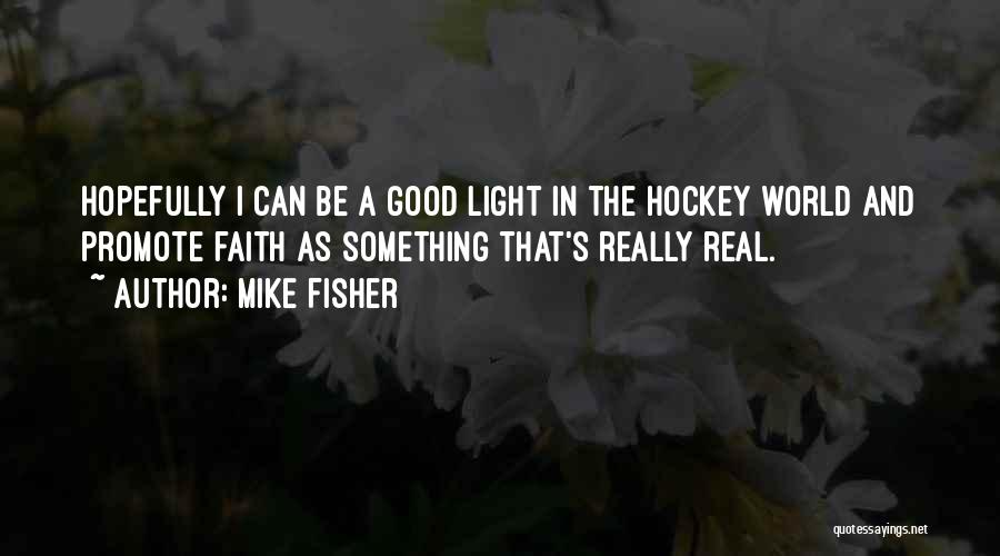 Really Good Faith Quotes By Mike Fisher