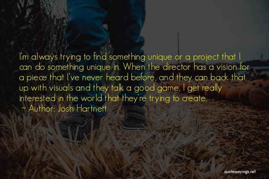 Really Good Unique Quotes By Josh Hartnett