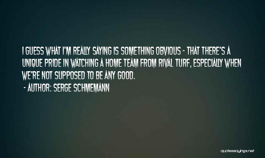 Really Good Unique Quotes By Serge Schmemann
