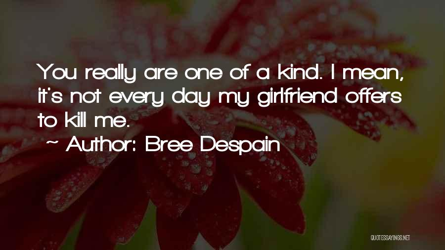 Really Mean It Quotes By Bree Despain