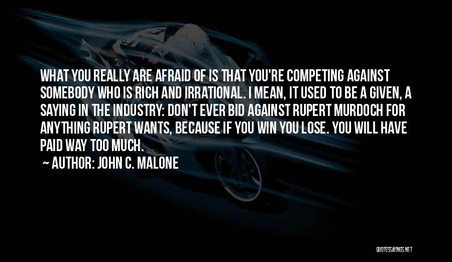 Really Mean It Quotes By John C. Malone