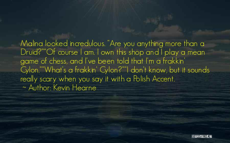 Really Mean It Quotes By Kevin Hearne