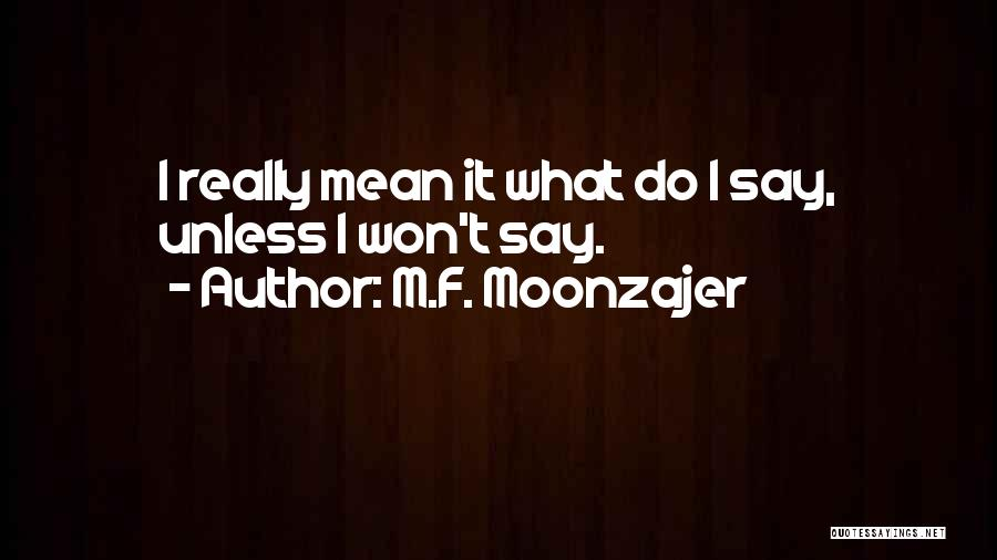 Really Mean It Quotes By M.F. Moonzajer
