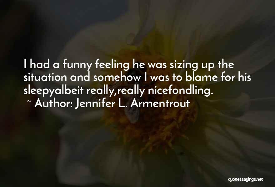 Really Nice Funny Quotes By Jennifer L. Armentrout