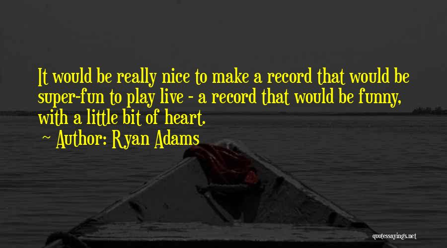 Really Nice Funny Quotes By Ryan Adams