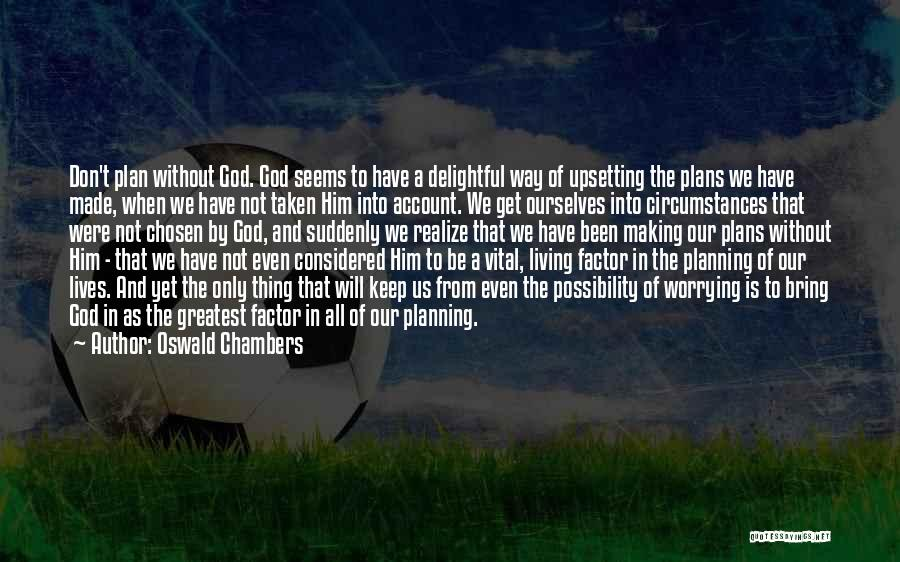 Really Upsetting Quotes By Oswald Chambers