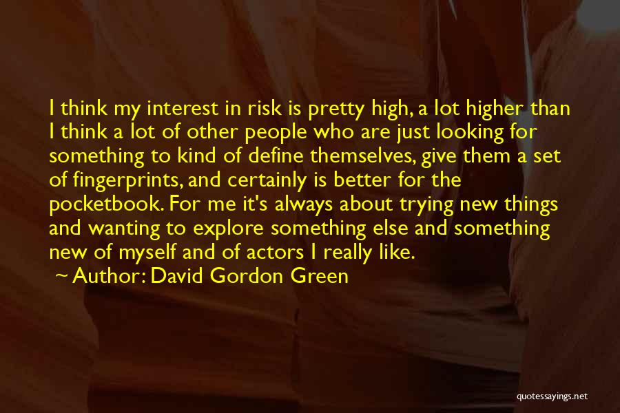 Really Wanting Something Quotes By David Gordon Green