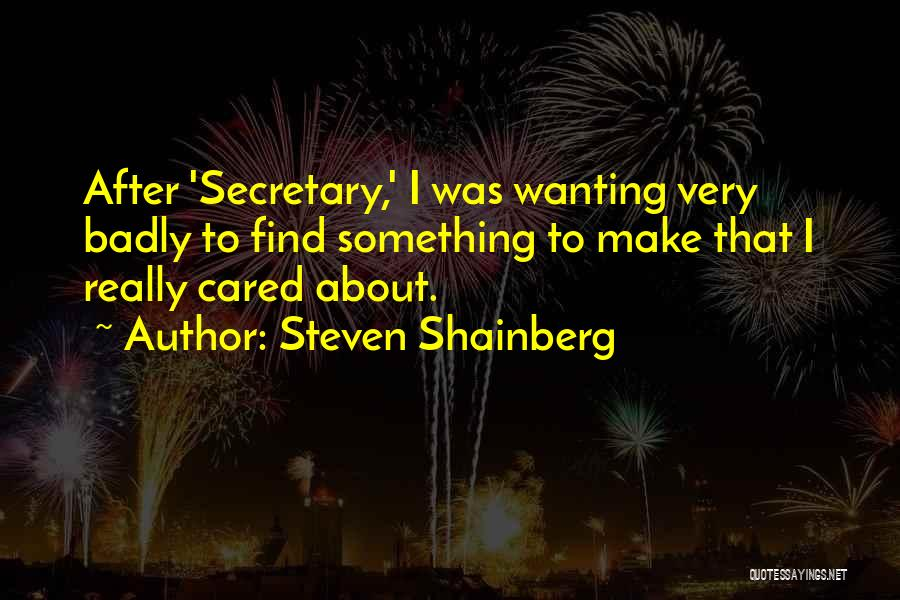Really Wanting Something Quotes By Steven Shainberg