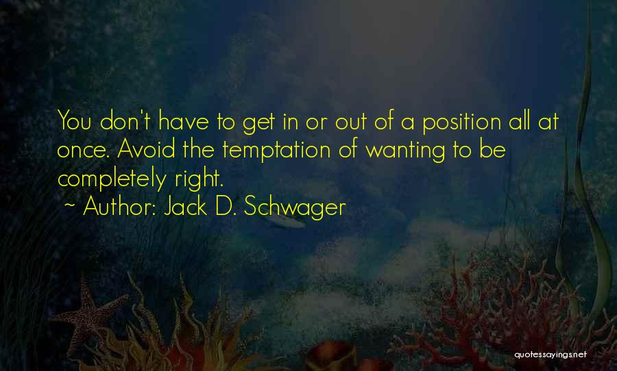 Really Wanting To Be With Him Quotes By Jack D. Schwager