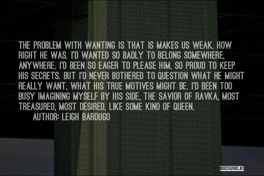 Really Wanting To Be With Him Quotes By Leigh Bardugo