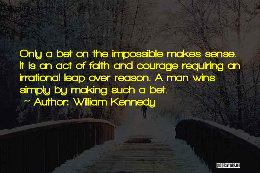 Reason Over Faith Quotes By William Kennedy