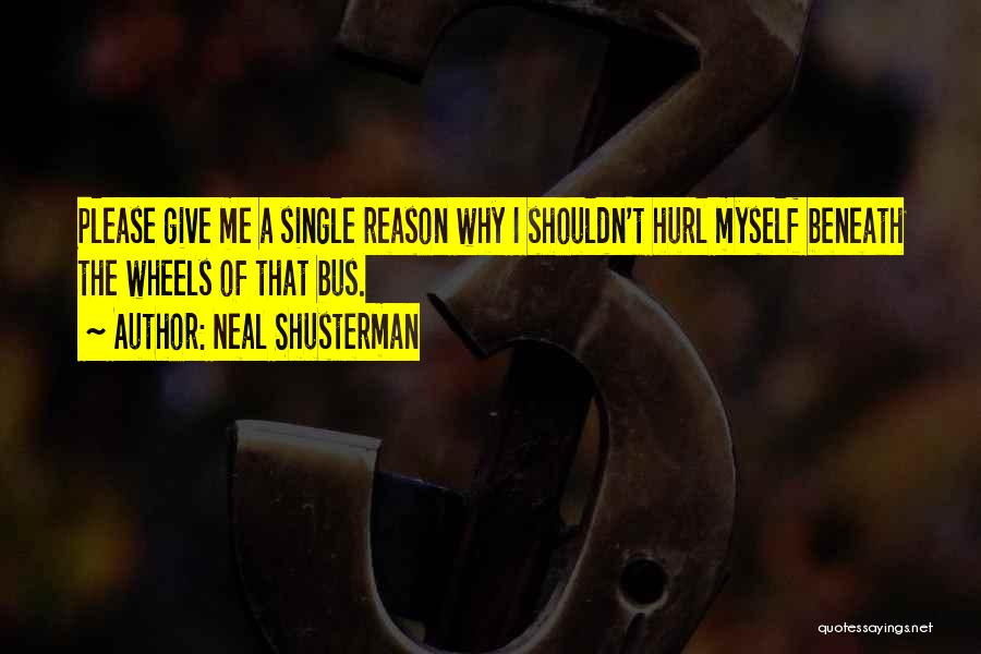 Reason Why I'm Single Quotes By Neal Shusterman