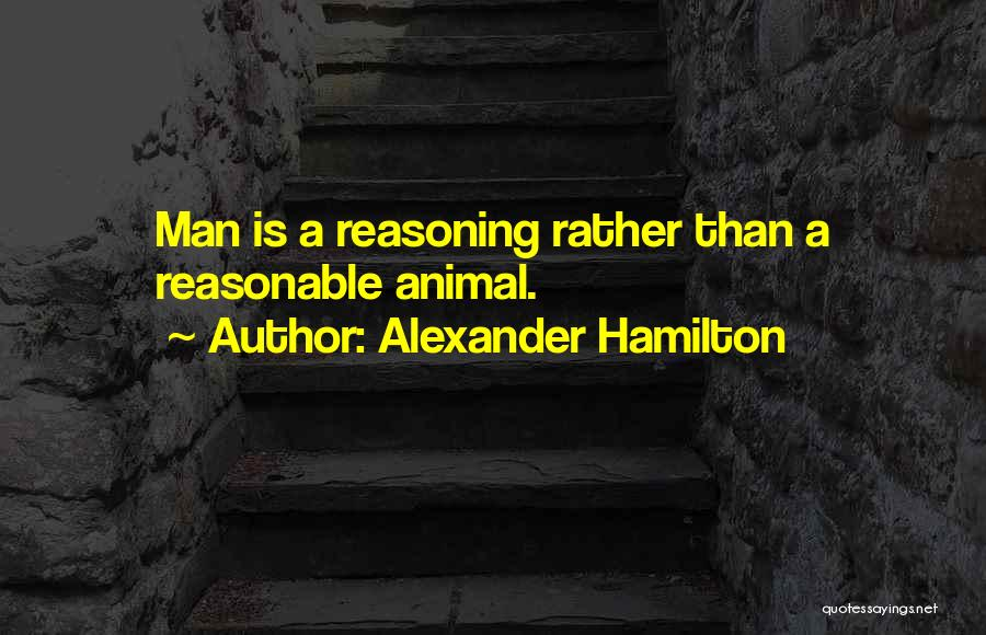 Reasonable Man Quotes By Alexander Hamilton
