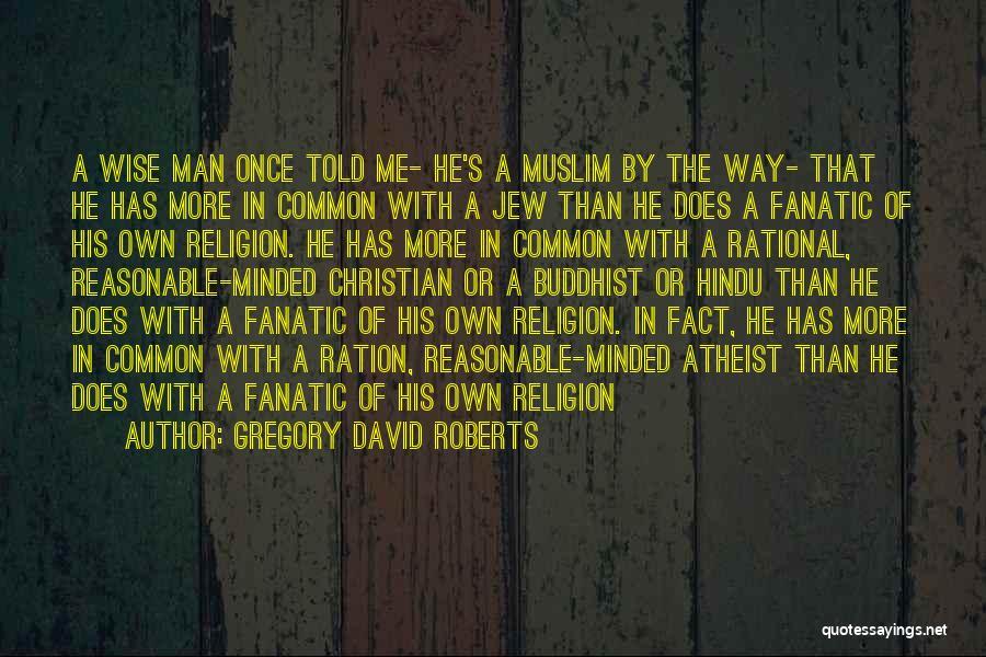 Reasonable Man Quotes By Gregory David Roberts