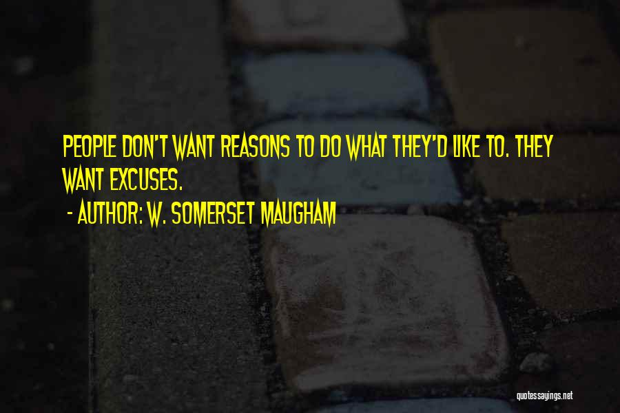 Reasons And Excuses Quotes By W. Somerset Maugham