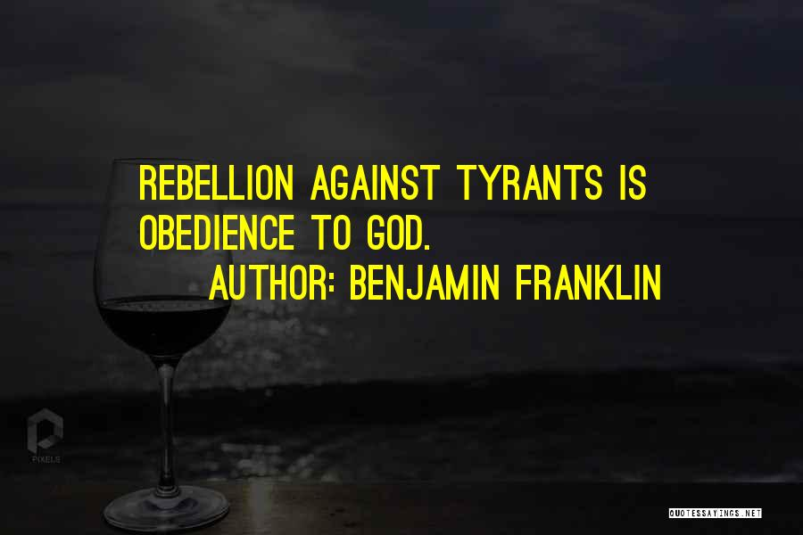 Rebellion Against God Quotes By Benjamin Franklin