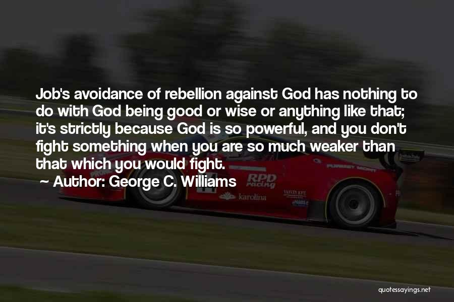 Rebellion Against God Quotes By George C. Williams