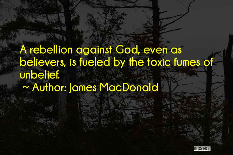 Rebellion Against God Quotes By James MacDonald