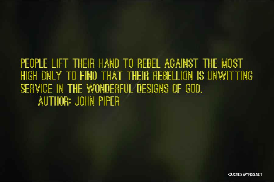 Rebellion Against God Quotes By John Piper