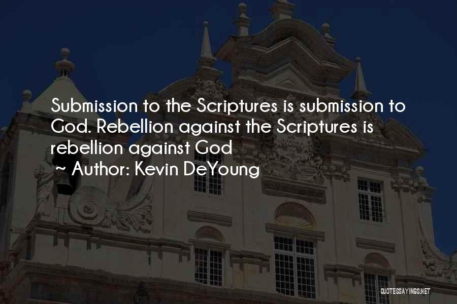 Rebellion Against God Quotes By Kevin DeYoung