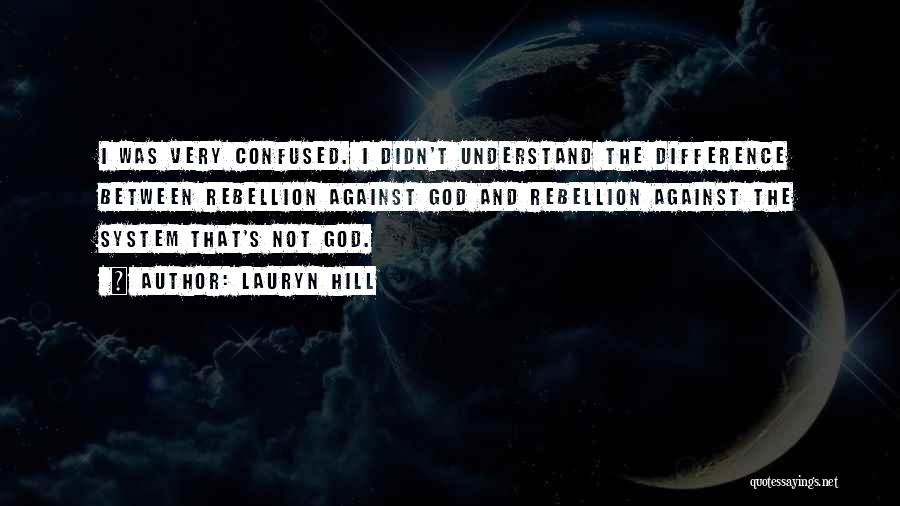 Rebellion Against God Quotes By Lauryn Hill