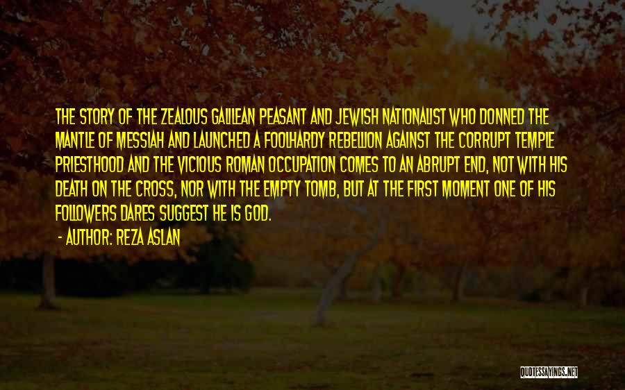 Rebellion Against God Quotes By Reza Aslan