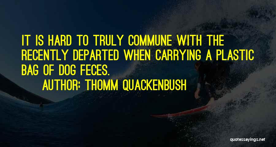 Recently Departed Quotes By Thomm Quackenbush