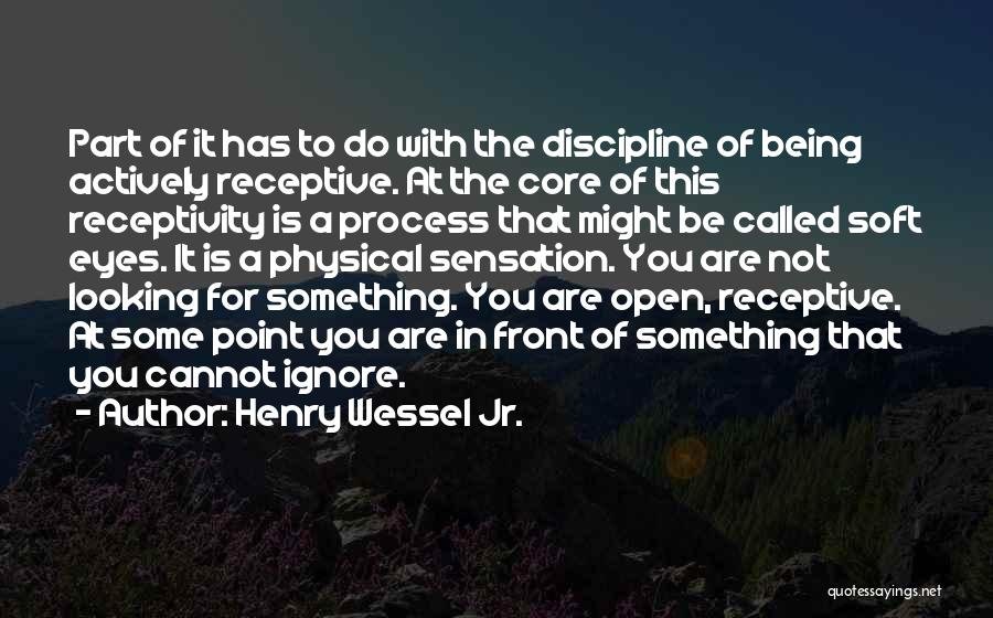 Receptivity Quotes By Henry Wessel Jr.