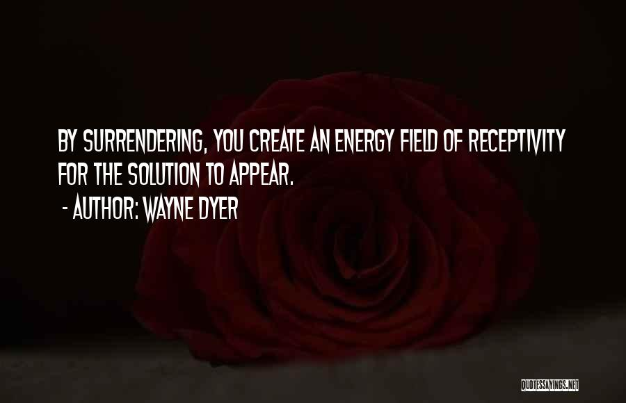 Receptivity Quotes By Wayne Dyer