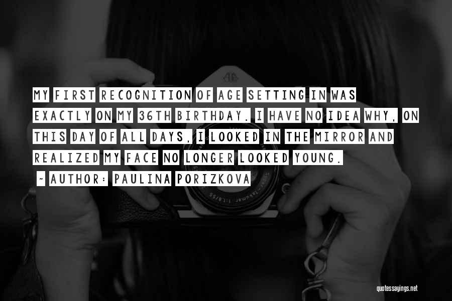 Recognition Day Quotes By Paulina Porizkova