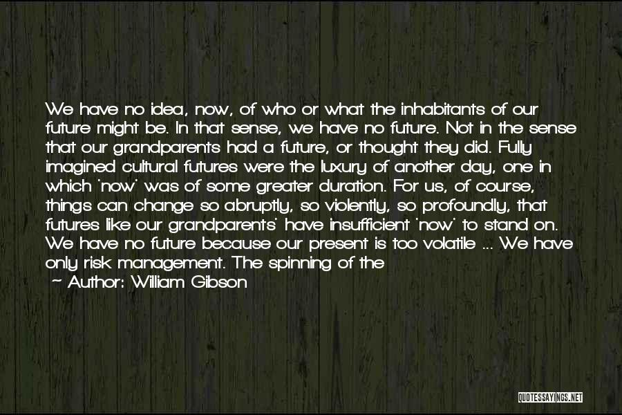 Recognition Day Quotes By William Gibson