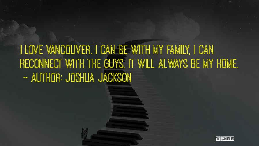 Reconnect With Family Quotes By Joshua Jackson