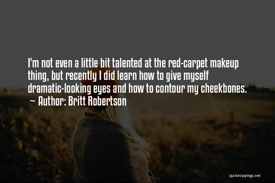 Red Carpet Quotes By Britt Robertson