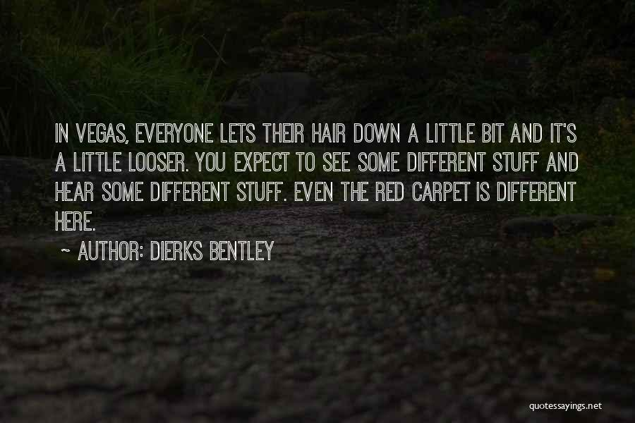 Red Carpet Quotes By Dierks Bentley