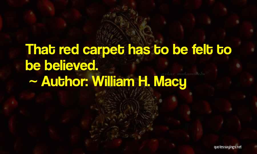 Red Carpet Quotes By William H. Macy