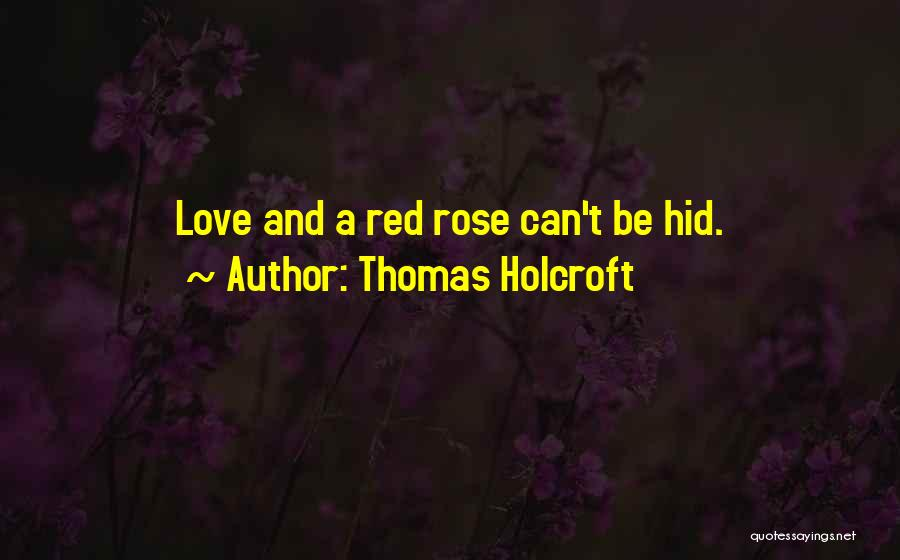 Red Rose With Love Quotes By Thomas Holcroft