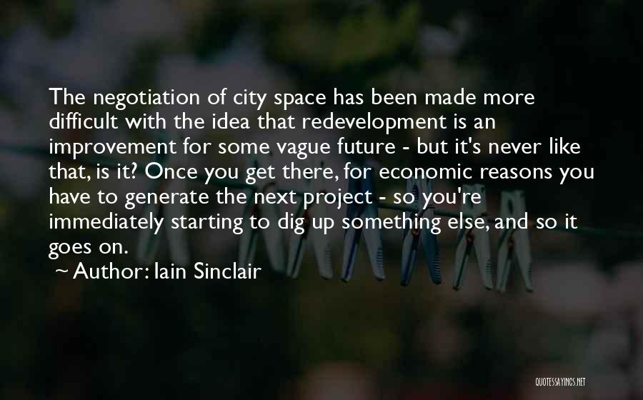 Redevelopment Quotes By Iain Sinclair