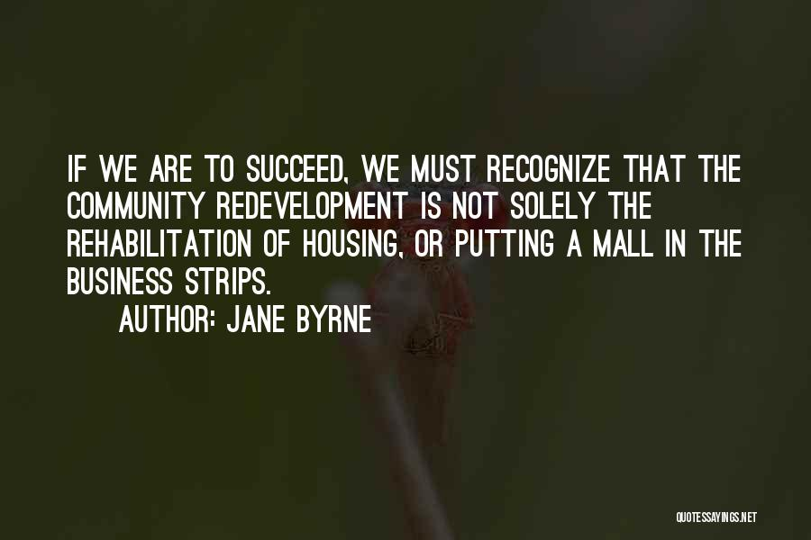 Redevelopment Quotes By Jane Byrne