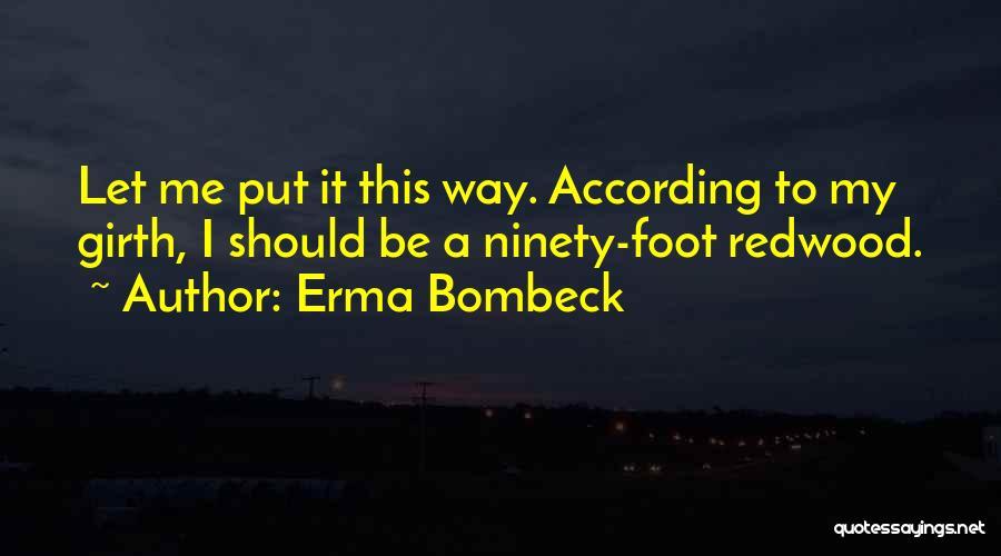 Redwoods Quotes By Erma Bombeck