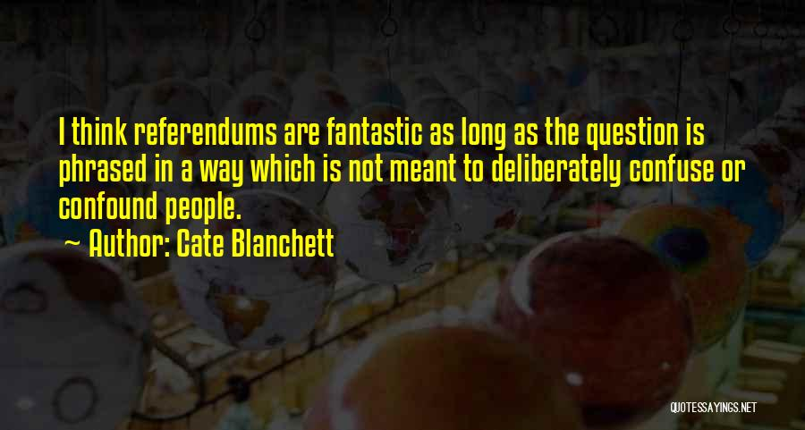 Referendums Quotes By Cate Blanchett