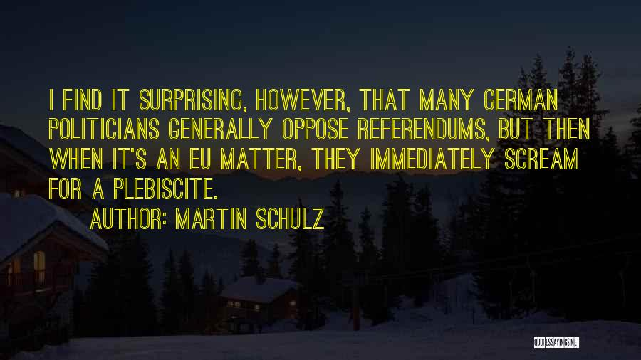 Referendums Quotes By Martin Schulz