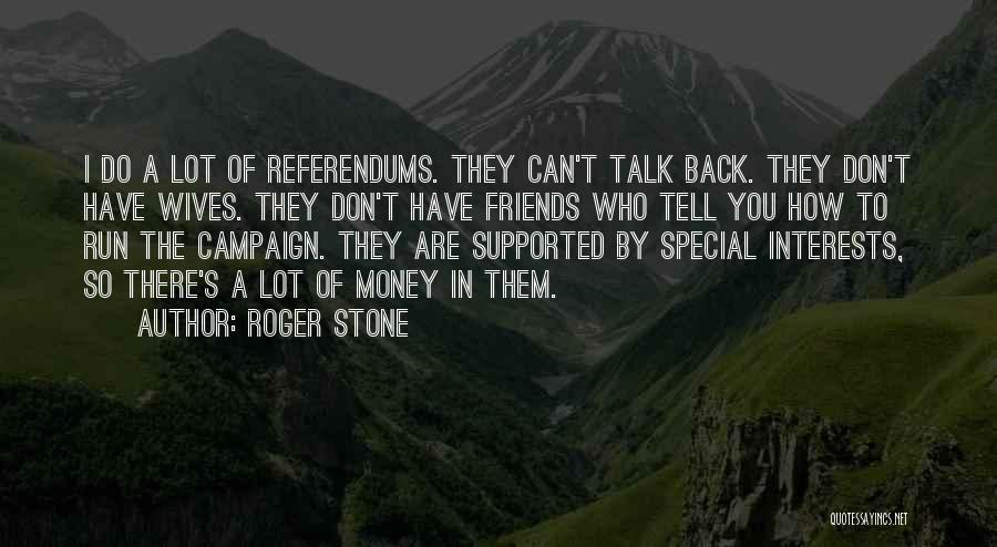 Referendums Quotes By Roger Stone