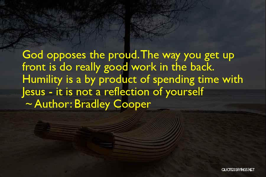 Reflection Of Yourself Quotes By Bradley Cooper