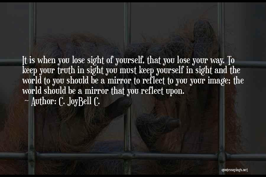 Reflection Of Yourself Quotes By C. JoyBell C.